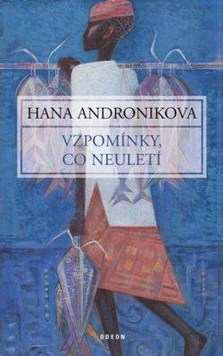 Hana Andronikova: Vzpomínky, co neuletí